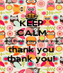 KEEP CALM and thank you, thank you thank you thank you! - Personalised Poster A4 size