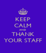 KEEP CALM AND THANK YOUR STAFF - Personalised Poster A4 size