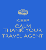 KEEP CALM AND THANK YOUR TRAVEL AGENT - Personalised Poster A4 size