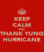 KEEP CALM AND THANK YUNG HURRICANE - Personalised Poster A4 size