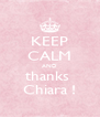 KEEP CALM AND thanks  Chiara ! - Personalised Poster A4 size