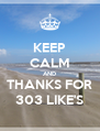 KEEP CALM AND THANKS FOR 303 LIKE'S - Personalised Poster A4 size
