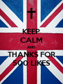 KEEP CALM AND THANKS FOR 500 LIKES - Personalised Poster A4 size