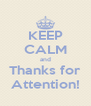 KEEP CALM and Thanks for Attention! - Personalised Poster A4 size