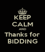 KEEP CALM AND Thanks for BIDDING - Personalised Poster A4 size