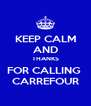 KEEP CALM AND THANKS FOR CALLING  CARREFOUR - Personalised Poster A4 size