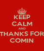 KEEP CALM AND THANKS FOR COMIN - Personalised Poster A4 size