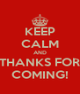 KEEP CALM AND THANKS FOR COMING! - Personalised Poster A4 size