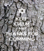 KEEP CALM AND THANKS FOR COMMING - Personalised Poster A4 size