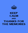 KEEP CALM AND THANKS FOR THE MEMORIES - Personalised Poster A4 size