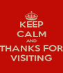 KEEP CALM AND THANKS FOR VISITING - Personalised Poster A4 size