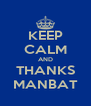 KEEP CALM AND THANKS MANBAT - Personalised Poster A4 size