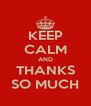 KEEP CALM AND THANKS SO MUCH - Personalised Poster A4 size