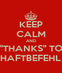 """KEEP CALM AND """"THANKS"""" TO HAFTBEFEHL - Personalised Poster A4 size"""
