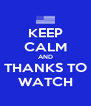 KEEP CALM AND THANKS TO WATCH - Personalised Poster A4 size