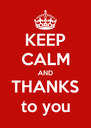 KEEP CALM AND THANKS to you - Personalised Poster A4 size