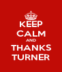 KEEP CALM AND THANKS TURNER - Personalised Poster A4 size