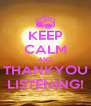 KEEP CALM AND THANKYOU LISTENING! - Personalised Poster A4 size