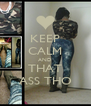KEEP CALM AND THAT ASS THO - Personalised Poster A4 size