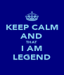KEEP CALM AND THAT  I AM LEGEND - Personalised Poster A4 size