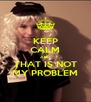 KEEP CALM AND THAT IS NOT MY PROBLEM - Personalised Poster A4 size