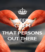 KEEP CALM AND THAT PERSONS OUT THERE - Personalised Poster A4 size