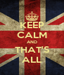 KEEP CALM AND THAT'S ALL - Personalised Poster A4 size