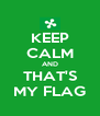 KEEP CALM AND THAT'S MY FLAG - Personalised Poster A4 size