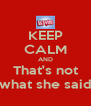 KEEP CALM AND That's not what she said - Personalised Poster A4 size