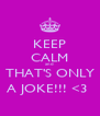 KEEP CALM and THAT'S ONLY A JOKE!!! <3  - Personalised Poster A4 size
