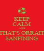 KEEP CALM AND THAT'S ORRAIT SANFINING - Personalised Poster A4 size