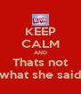 KEEP CALM AND Thats not what she said - Personalised Poster A4 size