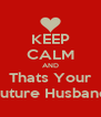KEEP CALM AND Thats Your Future Husband - Personalised Poster A4 size