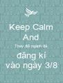 Keep Calm And Thay đổi ngành đã  đăng kí vào ngày 3/8 - Personalised Poster A4 size