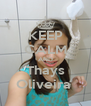KEEP CALM AND Thays Oliveira  - Personalised Poster A4 size
