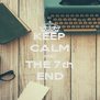 KEEP CALM AND THE 7th END - Personalised Poster A4 size
