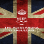 KEEP CALM AND THE ALESSANDRA IS FABULOUS - Personalised Poster A4 size