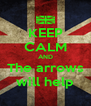 KEEP CALM AND The arrows will help - Personalised Poster A4 size