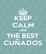 KEEP CALM AND THE BEST CUÑADOS - Personalised Poster A4 size