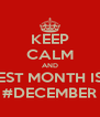 KEEP CALM AND THE BEST MONTH IS HERE #DECEMBER - Personalised Poster A4 size