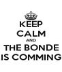 KEEP CALM AND THE BONDE IS COMMING - Personalised Poster A4 size