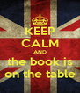 KEEP CALM AND the book is on the table - Personalised Poster A4 size