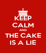 KEEP CALM AND THE CAKE IS A LIE - Personalised Poster A4 size