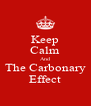 Keep Calm And The Carbonary Effect - Personalised Poster A4 size
