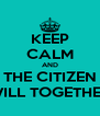 KEEP CALM AND THE CITIZEN WILL TOGETHER - Personalised Poster A4 size