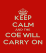 KEEP CALM AND THE COE WILL CARRY ON - Personalised Poster A4 size