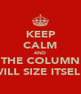 KEEP CALM AND THE COLUMN WILL SIZE ITSELF - Personalised Poster A4 size