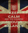 KEEP CALM AND THE COLUMNS SHOULD BALANCE - Personalised Poster A4 size