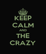 KEEP CALM AND THE CRAZY - Personalised Poster A4 size