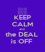 KEEP CALM and  the DEAL  is OFF  - Personalised Poster A4 size